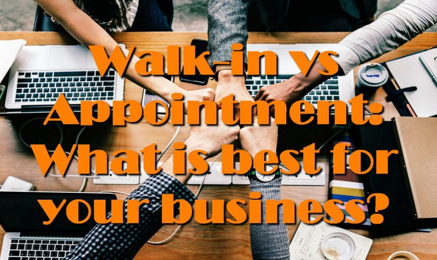 Walk-in vs Appointment: What is best for your business?